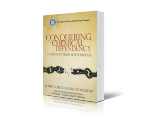 Conquering Chemical Dependency: A Christ-Centered 12-Step Process